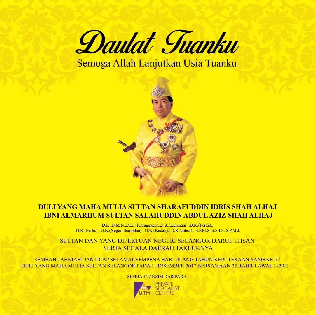 Sembah tahniah dan ucap selamat sempena hari ulang tahun keputeraan yang ke-72 Duli Yang Maha Mulia Sultan Selangor pada 11 Disember 2017 bersamaan 22 Rabiulawal 1439H